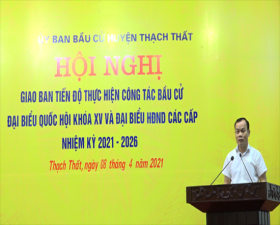 Thạch Thất giao ban tiến độ công tác bầu cử đại biểu Quốc hội khoá XV và đại biểu HĐND các cấp nhiệm kỳ 2021 - 2026