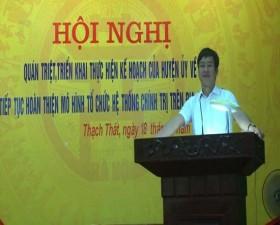 Huyện ủy Thạch Thất quán triệt, triển khai Kế hoạch của Huyện ủy về Tiếp tục hoàn thiện mô hình tổ chức hệ thống chính trị trên địa bàn huyện